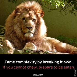 "POSTER ""Tame complexity by breaking it down. If you cannot chew, prepare to be eaten."""