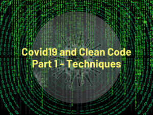 COVID19 and Clean Code Part 1: Techniques