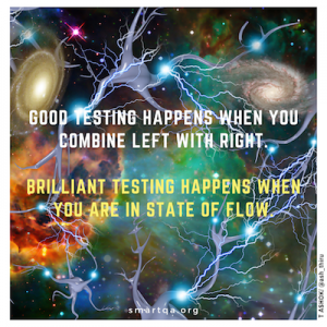 good testing happens when you combine left with right brillianat testing happens when you are in state of flow