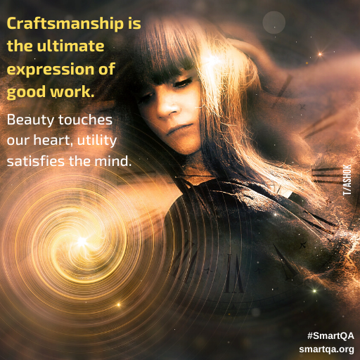 Craftsmanship is the ultimate expression of good work. beauty touches Our heart utility satisfies the mind