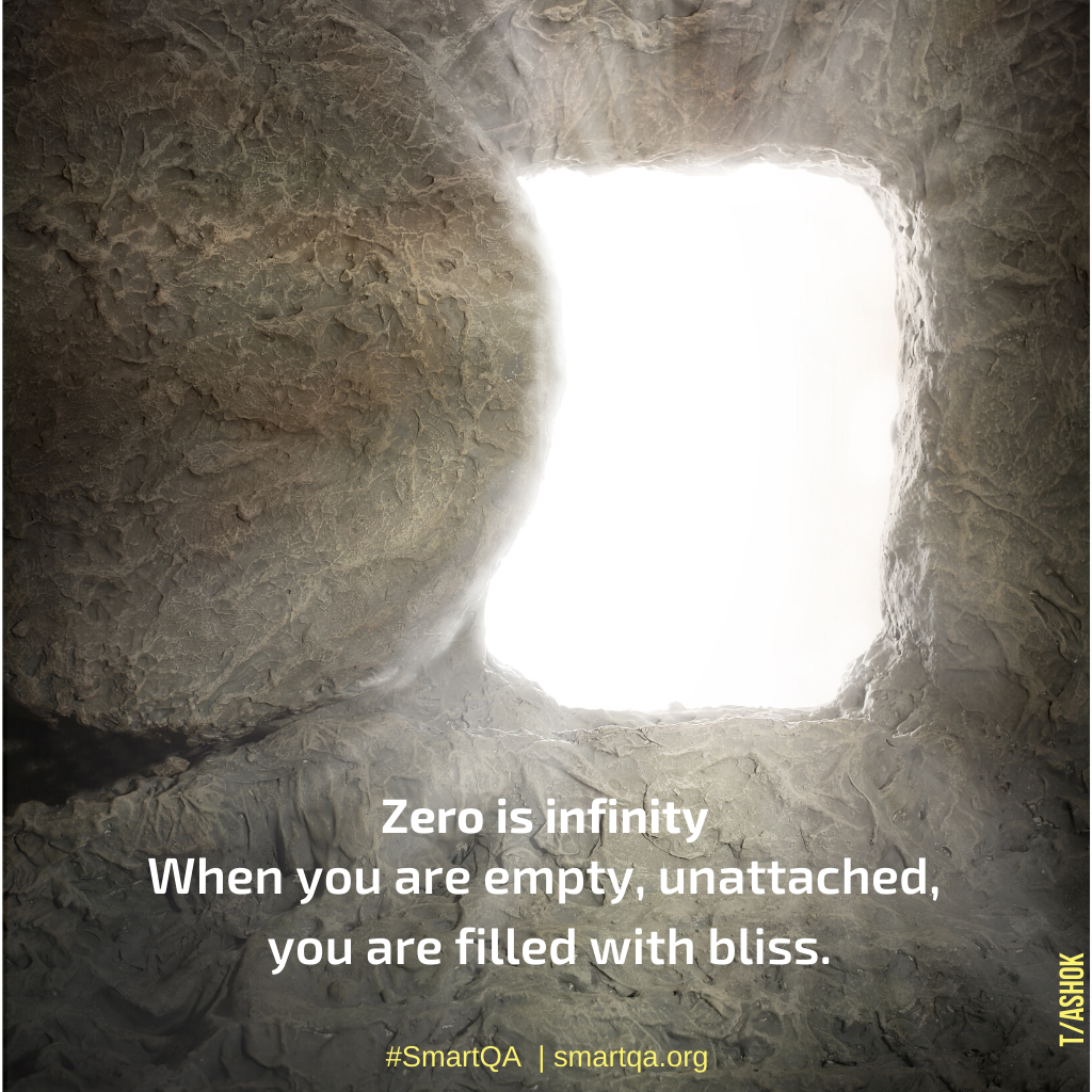 Zero is infinity When you are empty, Unattached, you are filled with bliss.
