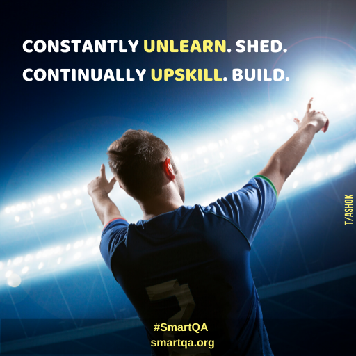 CONSTANTLY UNLEARN. SHED. CONTINUALLY UPSKILL. BUILD;