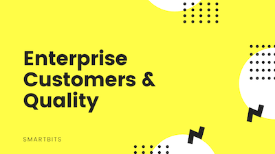 Enterprise customers and Quality
