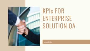 KPIs for Ent solution QA