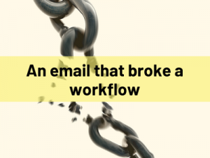 An email that broke a workflow